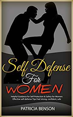 Self Defense for Women: Helpful Guidance for Self Protection & Safety for Women, Effective Self-Defense Tips Feel Strong, Confident