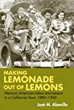 Making Lemonade out of Lemons: Mexican American Labor and Leisure in a California Town 1880-1960 (Statue of Liberty- Ellis Island Centennial Series)