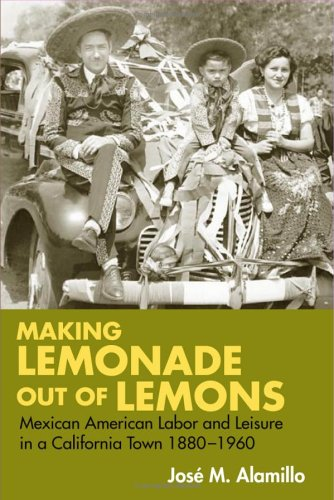 Making Lemonade out of Lemons: Mexican American Labor and...