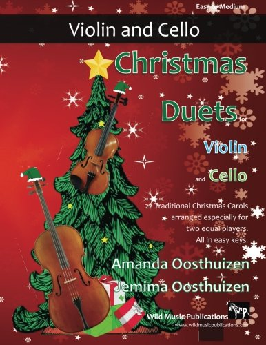 Christmas Duets for Violin and Cello: 22 Traditional Christmas Carols arranged especially for two equal players. All in easy keys.