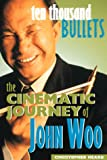 Ten Thousand Bullets: The Cinematic Journey of John Woo (158065021X) by Heard, Christopher