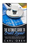 The Ultimate Guide to Credit Repair: Raise your credit score by fixing credit delinquencies and more