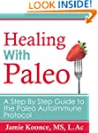 Healing with Paleo: A Step-By-Step Gu...