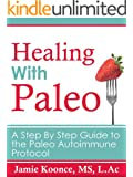 Healing with Paleo: A Step-By-Step Guide to the Paleo Autoimmune Protocol