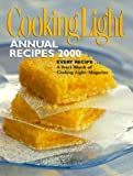 Cooking Light Annual Recipes 2000: Every Recipe...A Year's Worth Of Cooking Light Magazine