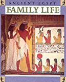 Family Life (Ancient Egypt) (0750233729) by Ross, Stewart