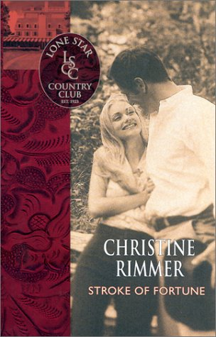 Lone Star Country Club: Stroke of Fortune, Christine Rimmer
