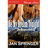 Be My Dream Tonight [The Desperadoes 3] (Siren Publishing Menage Amour)by Jan Springer