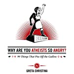 Why Are You Atheists So Angry?: 99 Things That Piss Off the Godless | Greta Christina