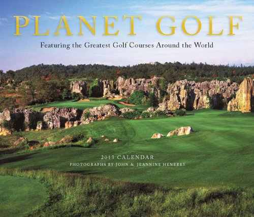 Planet Golf 2013 Wall Calendar: Featuring the Greatest Golf Courses Around the World