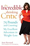 The Incredible Shrinking Critic: 75 Pounds and Counting: My Excellent Adventure in Weight Loss
