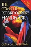 img - for The Complete Pet Bird Owner's Handbook by Gallerstein, Gary A. (2003) Hardcover book / textbook / text book