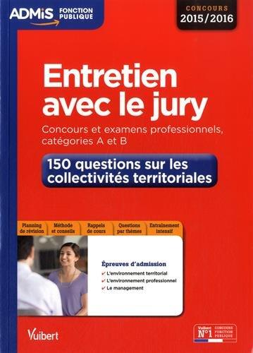 Entretien avec le jury - 150 questions sur les collectivités territoriales - Catégories A et B - Concours 2015-2016