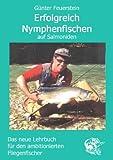 Erfolgreich Nymphenfischen auf Salmoniden: Das neue Lehrbuch für den ambitionierten Fliegenfischer