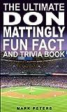 The Ultimate Don Mattingly Fun Fact And Trivia Book