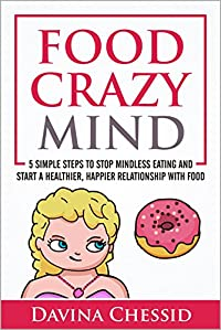 Food Crazy Mind: 5 Simple Steps To Stop Mindless Eating And Start A Healthier, Happier Relationship With Food by Davina Chessid ebook deal