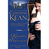 A Knight's Persuasion (Knight's Series Book 4) ~ Catherine Kean