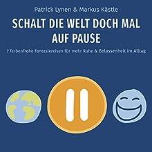 Schalt die Welt doch mal auf Pause: 7 farbenfrohe Fantasiereisen für mehr Ruhe & Gelassenheit im Alltag Hörbuch von Patrick Lynen Gesprochen von: Markus Kästle