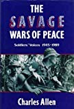 The Savage Wars of Peace: Soldiers Voices, 1945-1989 (0718128826) by Charles Allen