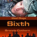 Sixth: Mad Dogs, Book 1 Audiobook by Brenda Cothern Narrated by Michael Vasicek