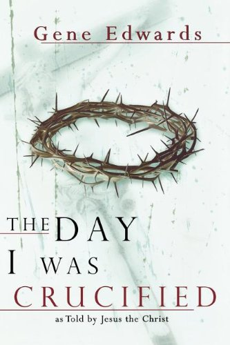 The Day I Was Crucified: As Told by Jesus Christ PDF