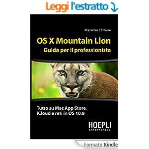 OS X Mountain Lion. Guida per il professionista: Tutto su Mac App Store, iCloud e reti in OS 10.8 (Hoepli informatica)