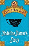 img - for Ever After High: Madeline Hatter's Story book / textbook / text book