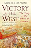Victory of the West: The Story of the Battle of Lepanto