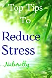 Top Tips to Reduce Stress Naturally (Fully Illustrated): Your Natural Road to Relaxation & Happiness