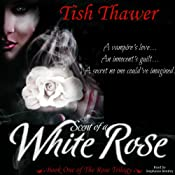 Scent of a White Rose: The Rose Trilogy, Book 1 | [Tish Thawer]