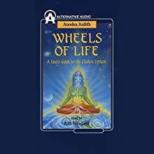 Wheels of Life: A User's Guide to the Chakra System Audiobook by Anodea Judith Narrated by Kitt Weagant