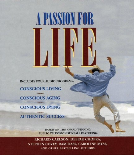 A Passion for Life: Breakthrough Views on Conscious Living, Aging, Dying, and Renewing Our Passions in Life