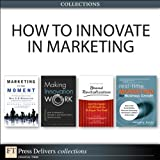 img - for How to Innovate in Marketing (Collection) (2nd Edition) (FT Press Delivers Collections) book / textbook / text book