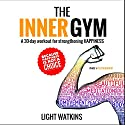 The Inner Gym: A 30-Day Workout for Strengthening Happiness (       UNABRIDGED) by Light Watkins Narrated by Light Watkins