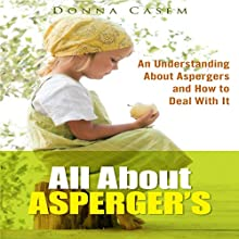 All About Asperger's: An Understanding About Aspergers and How to Deal with It (       UNABRIDGED) by Donna Casem Narrated by Jules Price