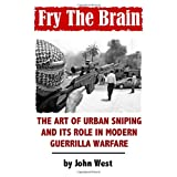 Fry The Brain: The Art of Urban Sniping and its Role in Modern Guerrilla Warfare ~ John West