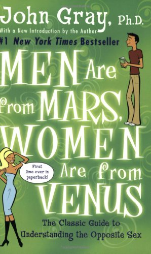 Men Are from Mars, Women Are from Venus  The Classic Guide to Understanding the Opposite Sex, John Gray
