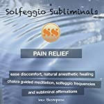 Pain Relief, Ease Discomfort, Natural Anesthetic Healing: Chakra Guided Meditation, Solfeggio Frequencies & Subliminal Affirmations - Solfeggio Subliminals |  Solfeggio Subliminals