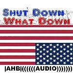 Shut Down What Down    AHB