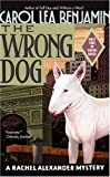 The Wrong Dog (A Rachel Alexander Mystery) (0060762365) by Benjamin, Carol Lea