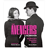 The Avengers: A Celebration: 50 Years of a Television Classicby Marcus Hearn