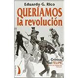 Queríamos la revolución : crónicas del Felipe (frente de Liberación Popular) (Terral (flor Viento))