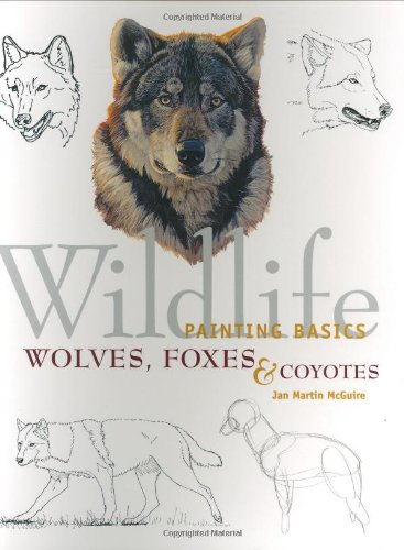 Wolves, Coyotes and Foxes (Wildlife Painting Basics)