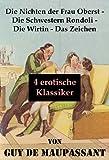 Die Nichten der Frau Oberst - Die Schwestern Rondoli - Die Wirtin - Das Zeichen (4 erotische Klassiker): 4 Erotische Novellen des Autors von: Bel Ami, ... Der Horla und Nutzlose Sch�nheit