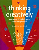 Thinking Creatively: New Ways to Unlock Your Visual Imagination