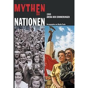 Mythen der Nationen: 1945 - Arena der Erinnerung. Katalog-Handbuch zur Ausstellung im Deutschen Hist