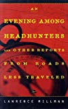 img - for An Evening Among the Headhunters: And Other Reports from Roads Less Taken book / textbook / text book