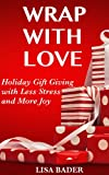 img - for Wrap with Love: Holiday Gift Giving with Less Stress and More Joy book / textbook / text book