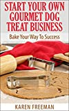 Start Your Own Gourmet Dog Treat Business: Bake Your Way To Success