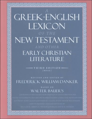 A Greek-English Lexicon of the New Testament and Other Early Christian Literature, 3rd Edition